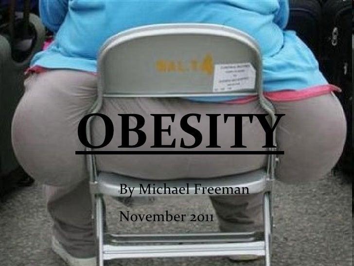 OBESITY By Michael Freeman November 2011