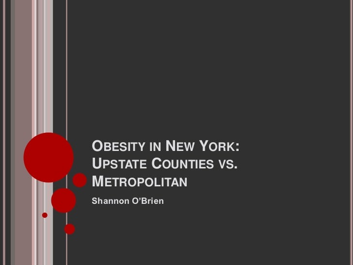 OBESITY IN NEW YORK:UPSTATE COUNTIES VS.METROPOLITANShannon O'Brien