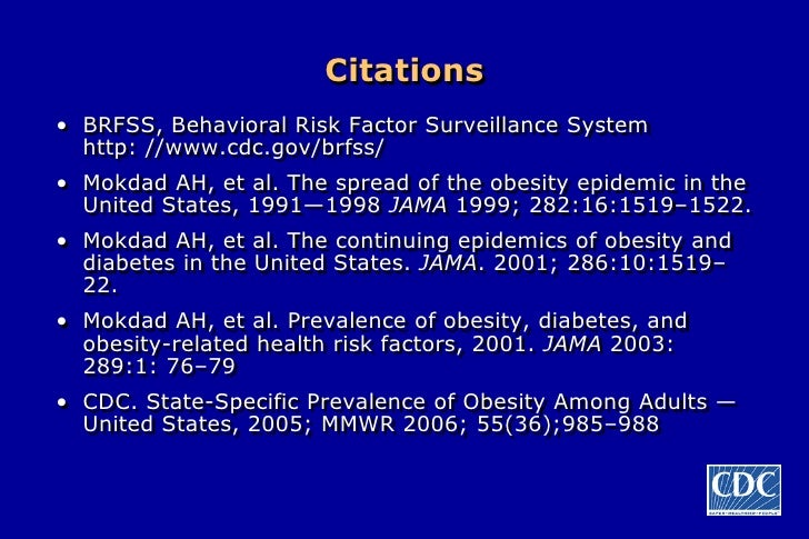 Citations • BRFSS, Behavioral Risk Factor Surveillance System   http: //www.cdc.gov/brfss/ • Mokdad AH, et al. The spread ...