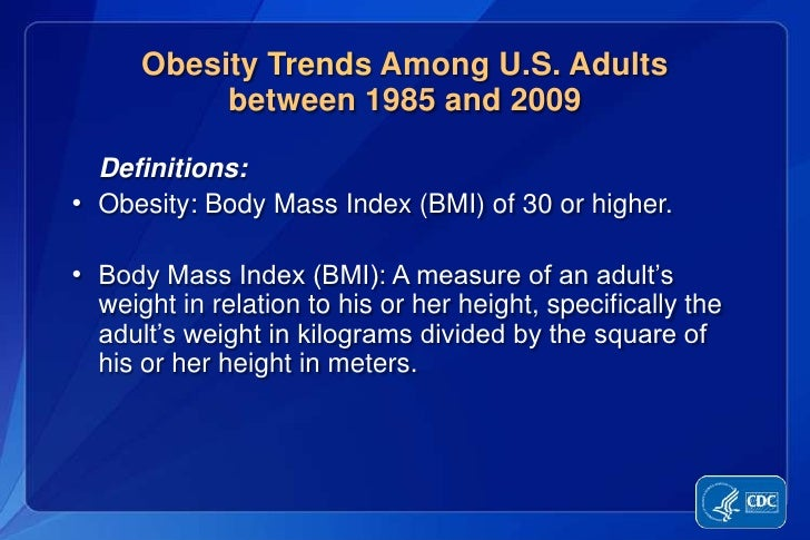 Obesity Trends Among U.S. Adults between 1985 and 2009<br /><ul><li>Definitions: