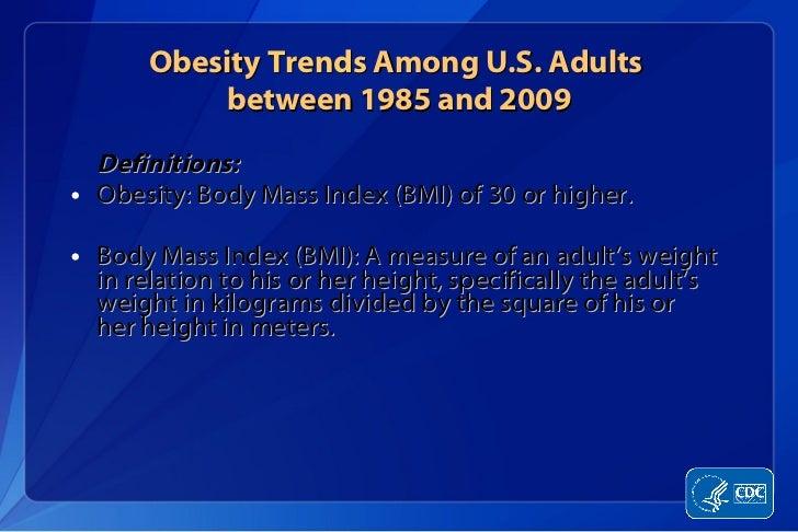 <ul><li>Definitions: </li></ul><ul><li>Obesity: Body Mass Index (BMI) of 30 or higher. </li></ul><ul><li>Body Mass Index (...