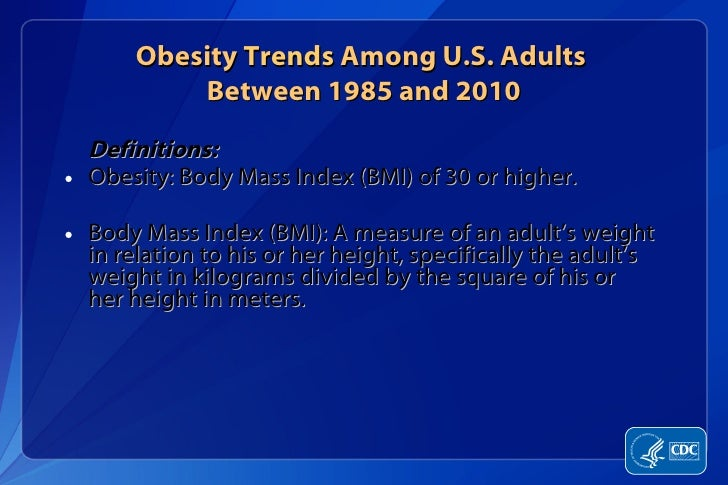<ul><li>Definitions: </li></ul><ul><li>Obesity: Body Mass Index (BMI) of 30 or higher. </li></ul><ul><li>Body Mass Index (...
