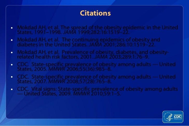 Citations <ul><li>Mokdad AH, et al. The spread of the obesity epidemic in the United States, 1991 – 1998.  JAMA  1999;282:...