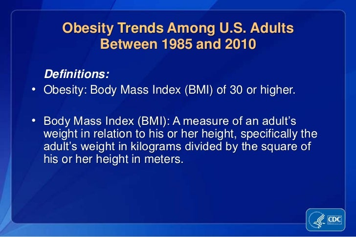 Obesity Trends Among U.S. Adults          Between 1985 and 2010  Definitions:• Obesity: Body Mass Index (BMI) of 30 or hig...