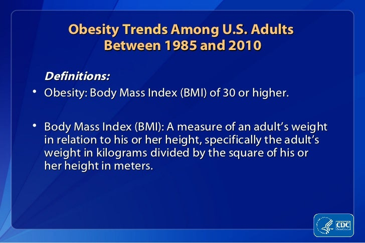 Obesity Trends Among U.S. Adults           Between 1985 and 2010  Definitions:• Obesity: Body Mass Index (BMI) of 30 or hi...