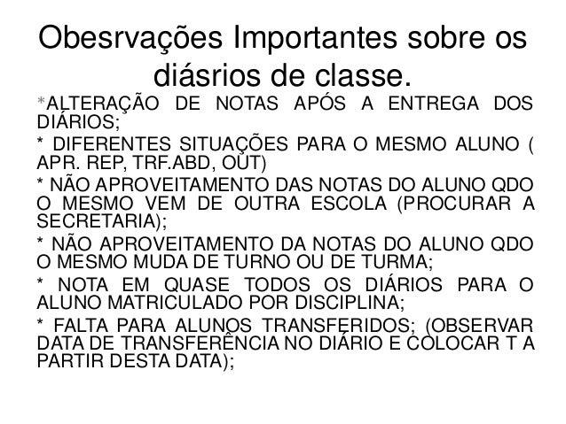 Obesrvações Importantes sobre os diásrios de classe. *ALTERAÇÃO DE NOTAS APÓS A ENTREGA DOS DIÁRIOS; * DIFERENTES SITUAÇÕE...