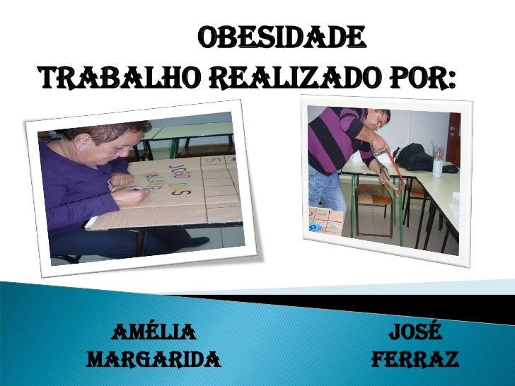 ObesidadeTrabalho realizado por:   Amélia          José  Margarida       Ferraz