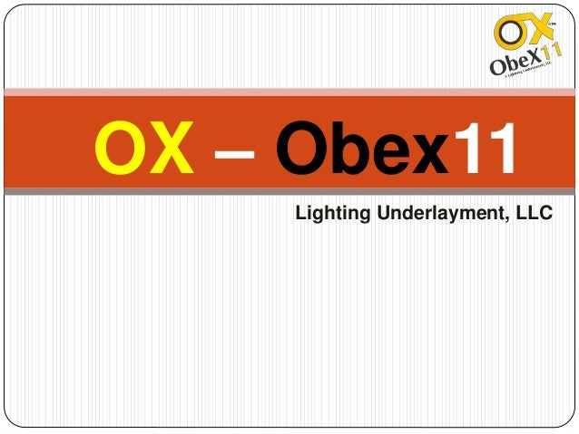 OX – Obex11 Lighting Underlayment, LLC