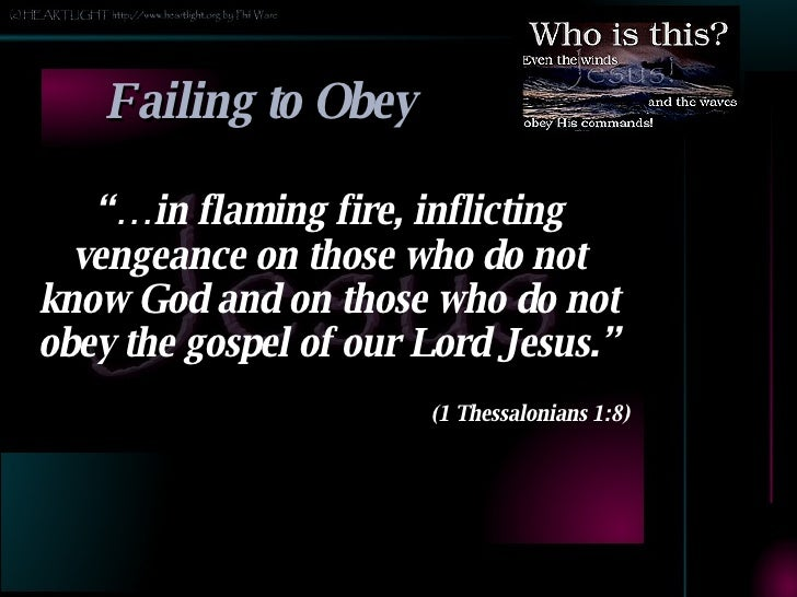 """Failing to Obey <ul><li>""""… in flaming fire, inflicting vengeance on those who do not know God and on those who do not obey..."""