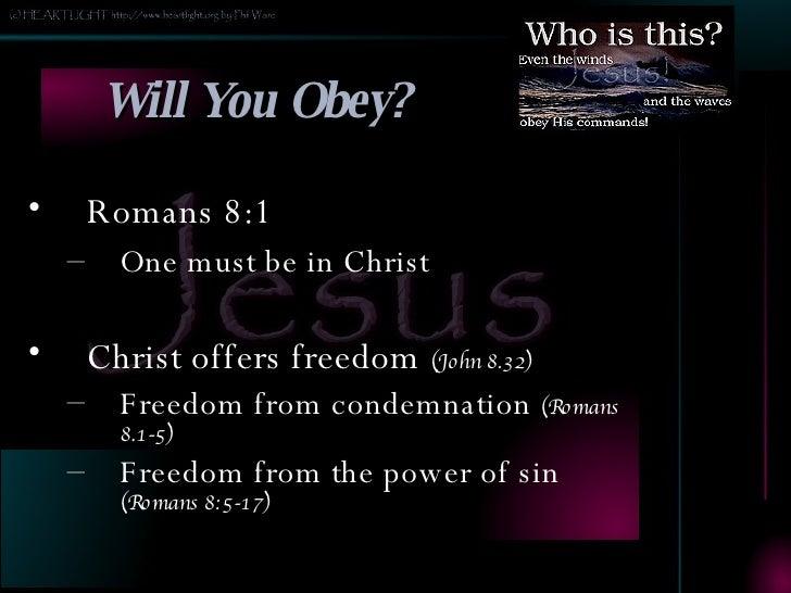 Will You Obey? <ul><li>Romans 8:1 </li></ul><ul><ul><li>One must be in Christ </li></ul></ul><ul><li>Christ offers freedom...