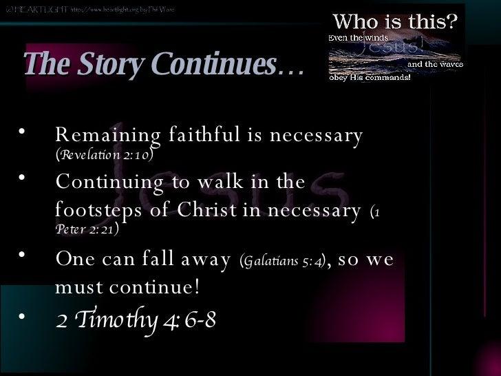 The Story Continues… <ul><li>Remaining faithful is necessary  (Revelation 2:10) </li></ul><ul><li>Continuing to walk in th...