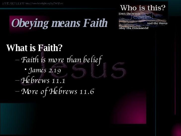 Obeying means Faith <ul><li>What is Faith? </li></ul><ul><ul><li>Faith is more than belief </li></ul></ul><ul><ul><ul><li>...
