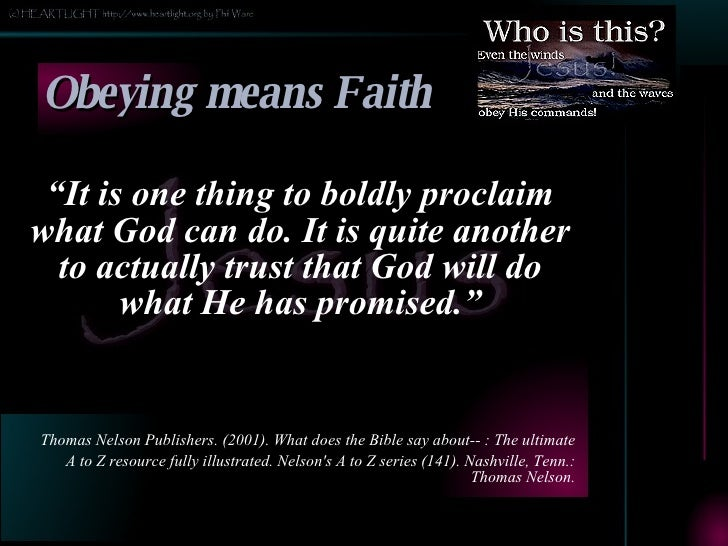 """Obeying means Faith <ul><li>"""" It is one thing to boldly proclaim what God can do. It is quite another to actually trust th..."""