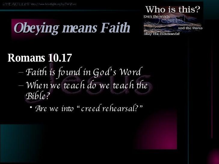 Obeying means Faith <ul><li>Romans 10.17 </li></ul><ul><ul><li>Faith is found in God's Word </li></ul></ul><ul><ul><li>Whe...