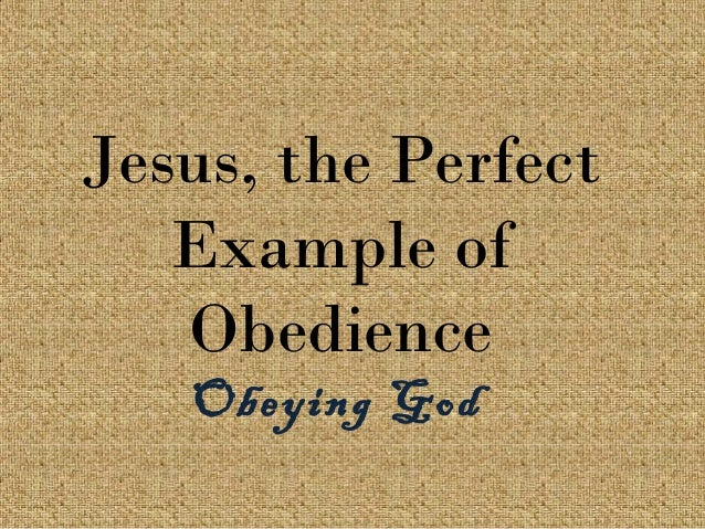 Jesus, the Perfect Example of Obedience Obeying God