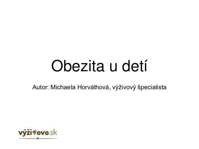 Obezita u detí Autor: Michaela Horváthová, výživový špecialista