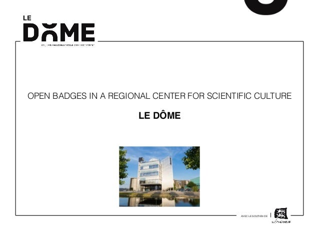 OPEN BADGES IN A REGIONAL CENTER FOR SCIENTIFIC CULTURE LE DÔME AVEC LE SOUTIEN DE