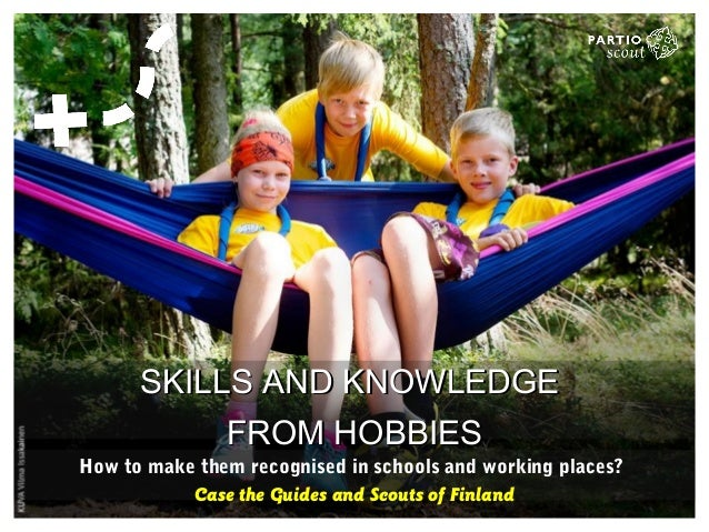 SKILLS AND KNOWLEDGESKILLS AND KNOWLEDGE FROM HOBBIESFROM HOBBIES How to make them recognised in schools and working place...