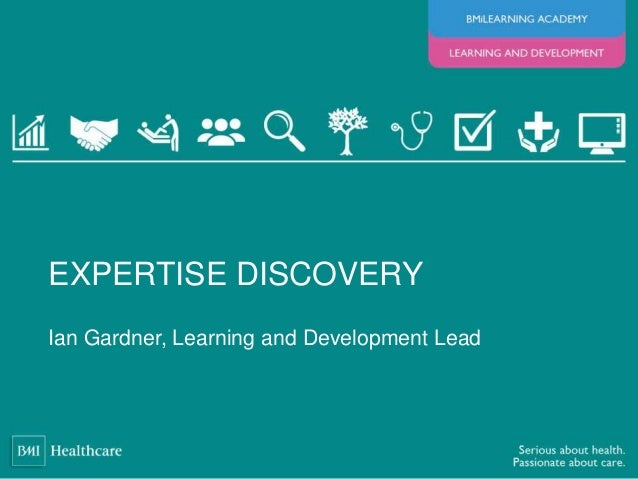 Ian Gardner, Learning and Development Lead EXPERTISE DISCOVERY