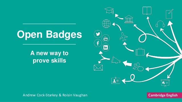 Andrew Cock-Starkey & Roisin Vaughan Open Badges A new way to prove skills