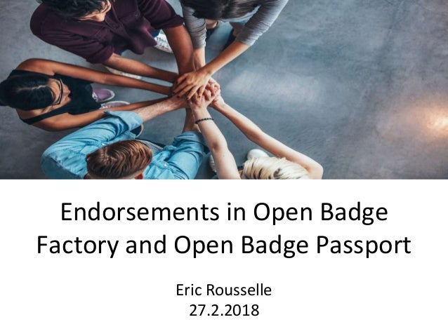 Endorsements in Open Badge Factory and Open Badge Passport Eric Rousselle 27.2.2018