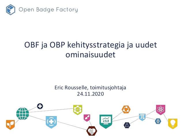 OBF ja OBP kehitysstrategia ja uudet ominaisuudet Eric Rousselle, toimitusjohtaja 24.11.2020