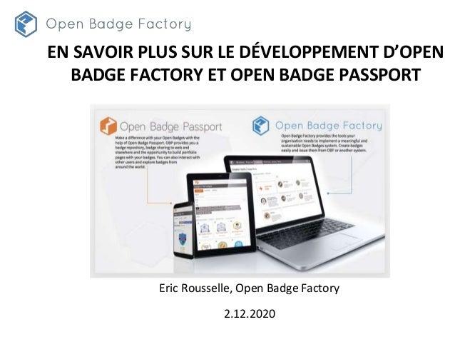 Eric Rousselle, Open Badge Factory 2.12.2020 EN SAVOIR PLUS SUR LE DÉVELOPPEMENT D'OPEN BADGE FACTORY ET OPEN BADGE PASSPO...