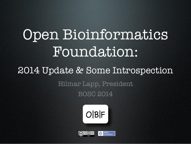 Open Bioinformatics Foundation: 2014 Update & Some Introspection Hilmar Lapp, President BOSC 2014