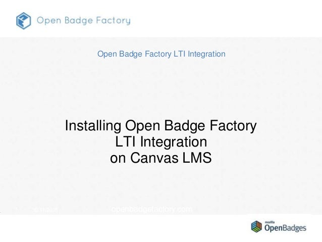 1 30.11.2015 openbadgefactory.com Installing Open Badge Factory LTI Integration on Canvas LMS Open Badge Factory LTI Integ...