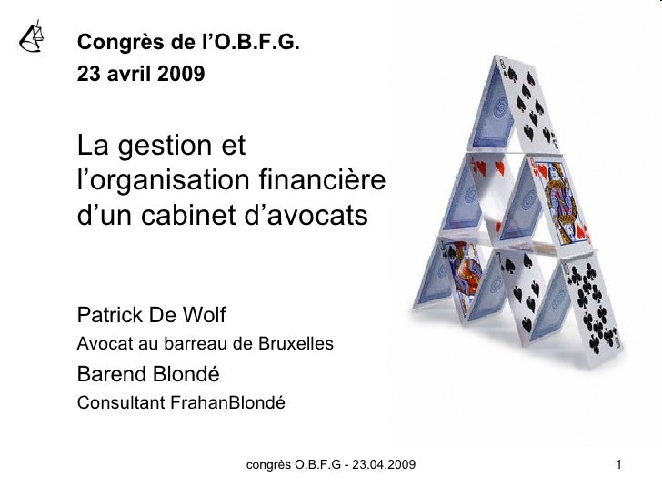 congrès O.B.F.G - 23.04.2009 Congrès de l'O.B.F.G.  23 avril 2009 La gestion et l'organisation financière d'un cabinet d'a...