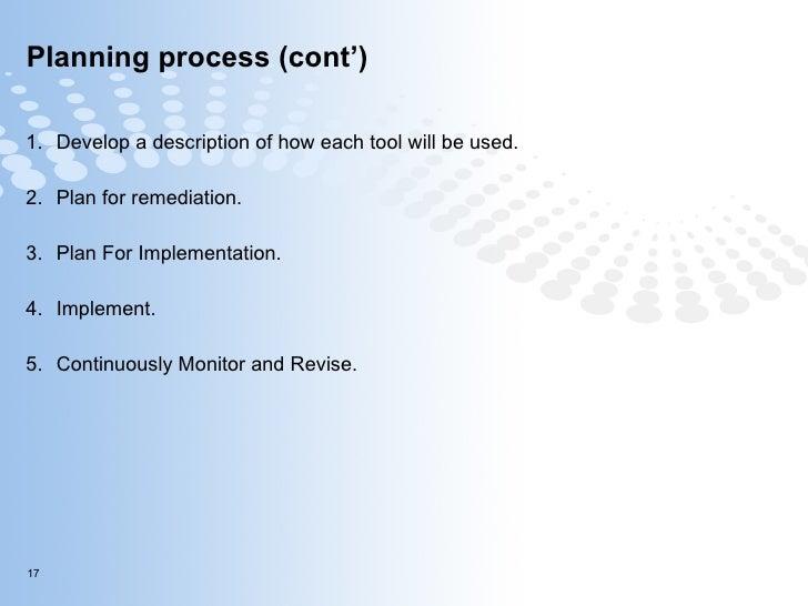 Planning process (cont') <ul><li>Develop a description of how each tool will be used. </li></ul><ul><li>Plan for remediati...