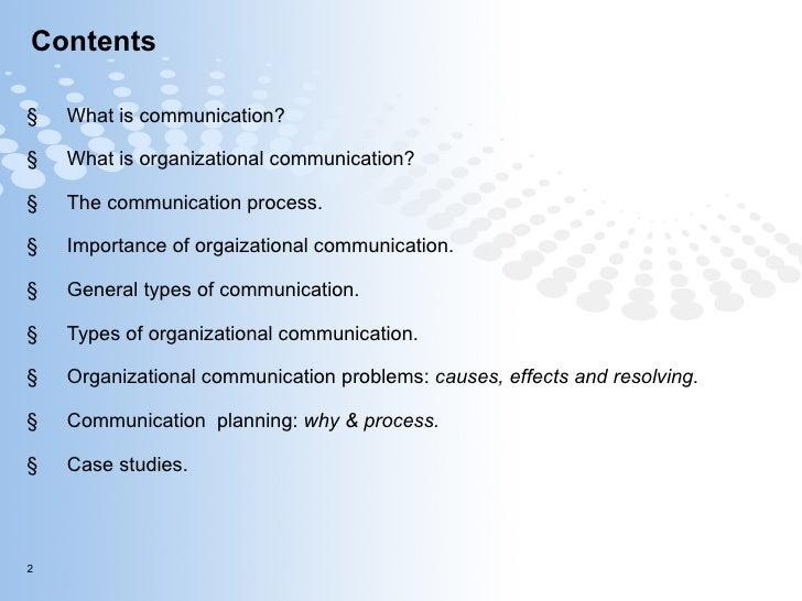 Contents <ul><li>What is communication? </li></ul><ul><li>What is organizational communication? </li></ul><ul><li>The comm...