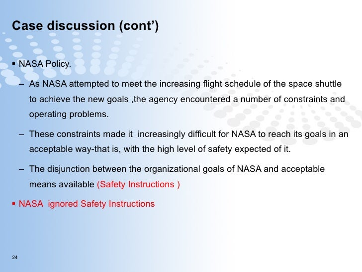 Case discussion (cont') <ul><li>NASA Policy. </li></ul><ul><ul><li>As NASA attempted to meet the increasing flight schedul...