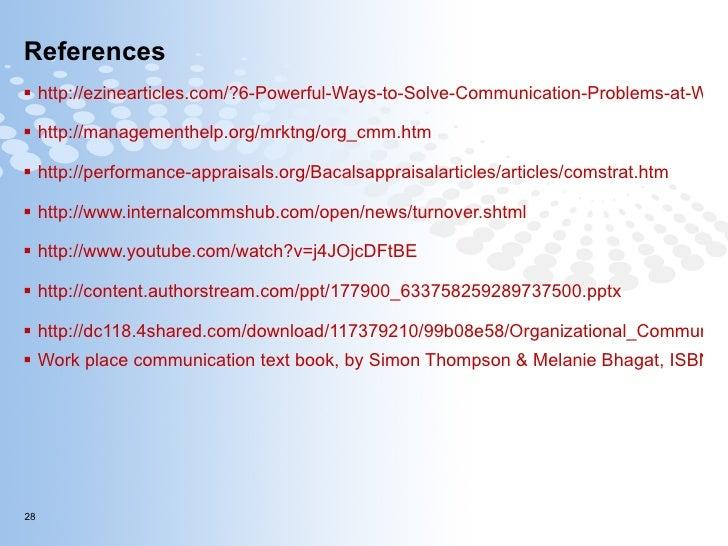 References  <ul><li>http://ezinearticles.com/?6-Powerful-Ways-to-Solve-Communication-Problems-at-Work&id=652778 </li></ul>...