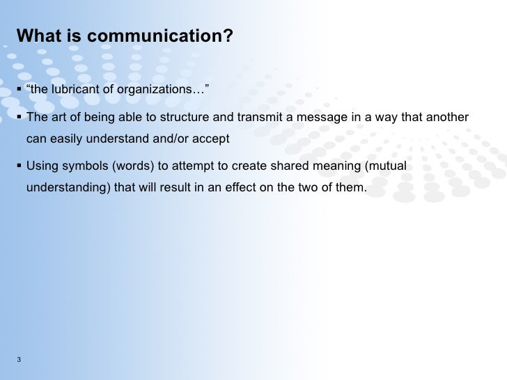 """What is communication? <ul><li>"""" the lubricant of organizations…"""" </li></ul><ul><li>The art of being able to structure and..."""