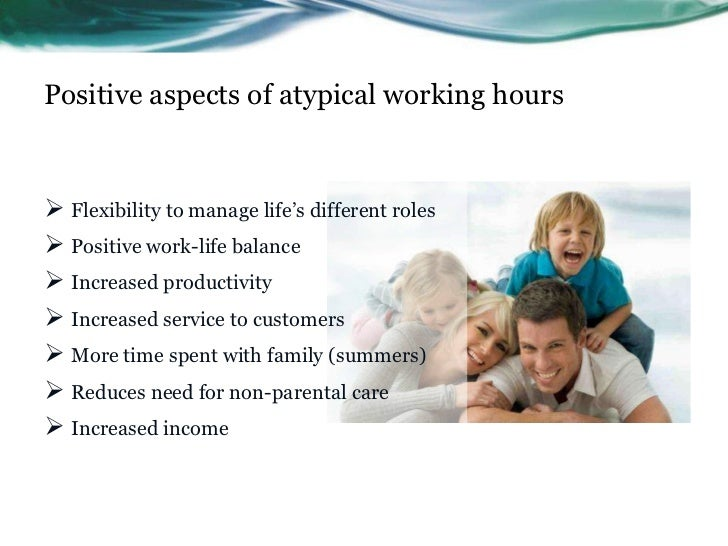 Positive aspects of atypical working hours Flexibility to manage life's different roles Positive work-life balance Incr...