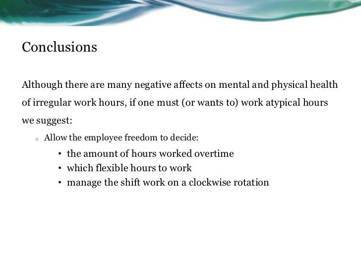 ConclusionsAlthough there are many negative affects on mental and physical healthof irregular work hours, if one must (or ...