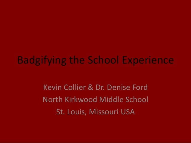 Badgifying the School Experience Kevin Collier & Dr. Denise Ford North Kirkwood Middle School St. Louis, Missouri USA