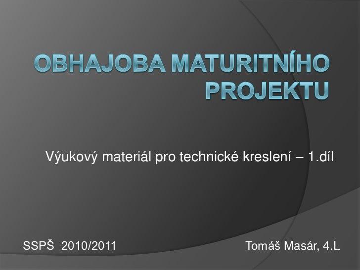 Výukový materiál pro technické kreslení – 1.dílSSPŠ 2010/2011                     Tomáš Masár, 4.L