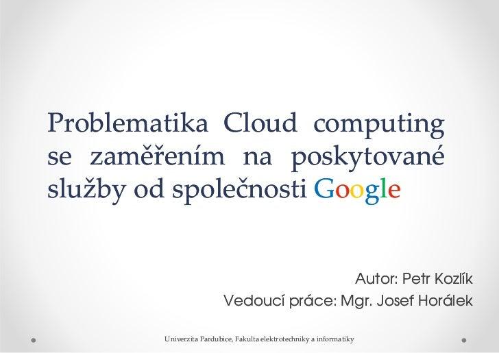 Problematika Cloud computingse zaměřením na poskytovanéslužby od společnosti Google                                       ...