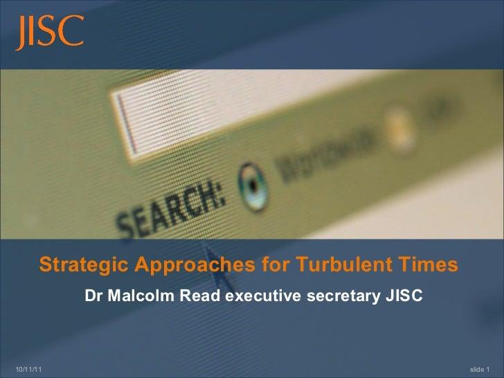 10/11/11 slide  Strategic Approaches for Turbulent Times Dr Malcolm Read executive secretary JISC