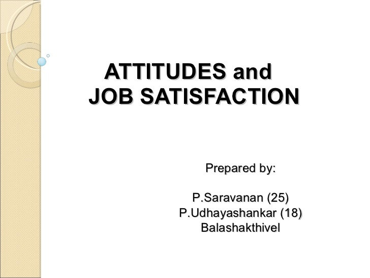 attitude and job satisfaction slideshare Work motivation, job satisfaction, and organisational specific employee attitudes relating to job satisfaction and work motivation, job satisfaction.