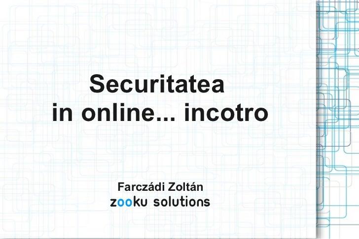 Securitateain online... incotro      Farczádi Zoltán     ZOOku solutions
