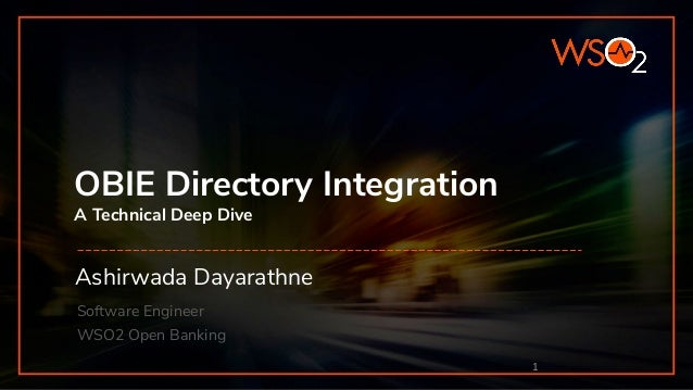 OBIE Directory Integration A Technical Deep Dive Ashirwada Dayarathne Software Engineer WSO2 Open Banking 1