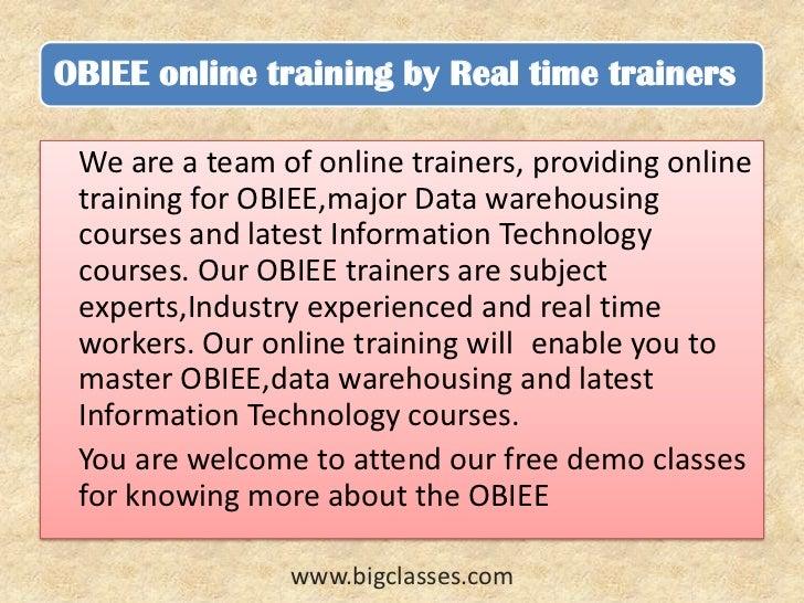 OBIEE online training by Real time trainers We are a team of online trainers, providing online training for OBIEE,major Da...