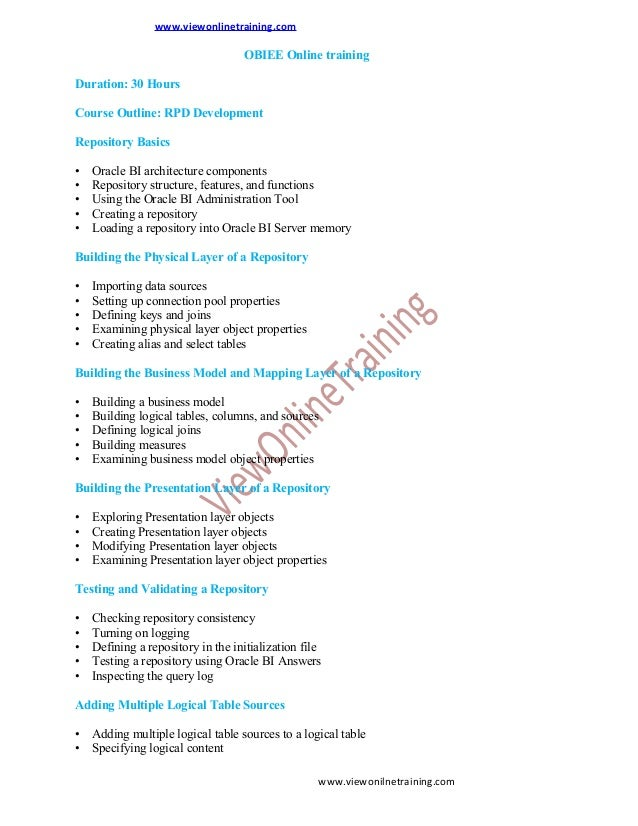 www.viewonlinetraining.com  OBIEE Online training Duration: 30 Hours Course Outline: RPD Development Repository Basics • •...