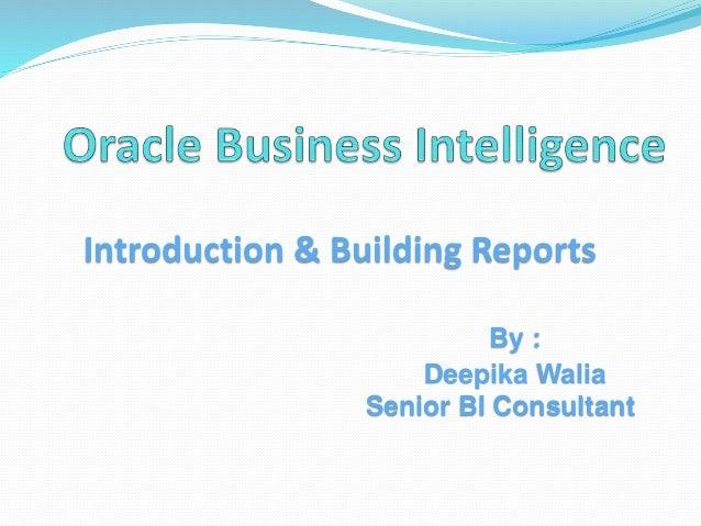 Introduction & Building Reports By : Deepika Walia Senior BI Consultant