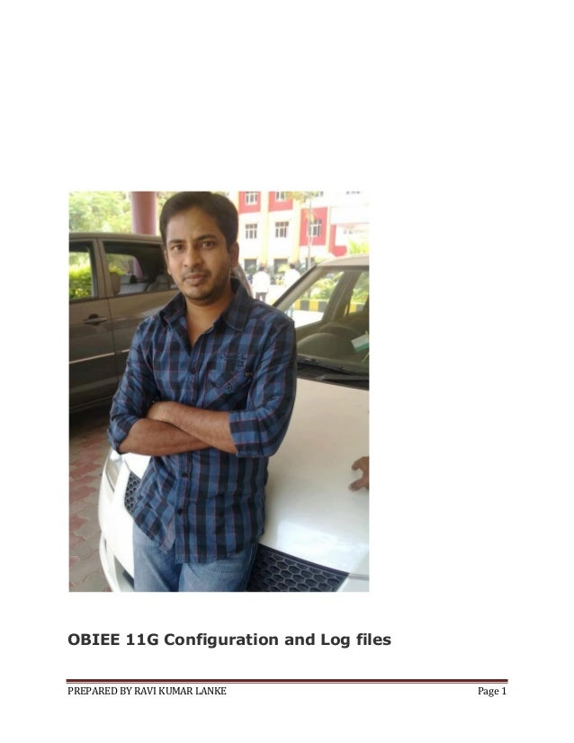 OBIEE 11G Configuration and Log files  PREPARED BY RAVI KUMAR LANKE  Page 1