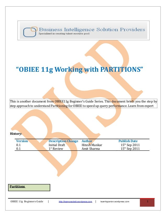 """OBIEE 11g Working with PARTITIONS""This is another document from OBIEE11g Beginner's Guide Series. This document briefs yo..."