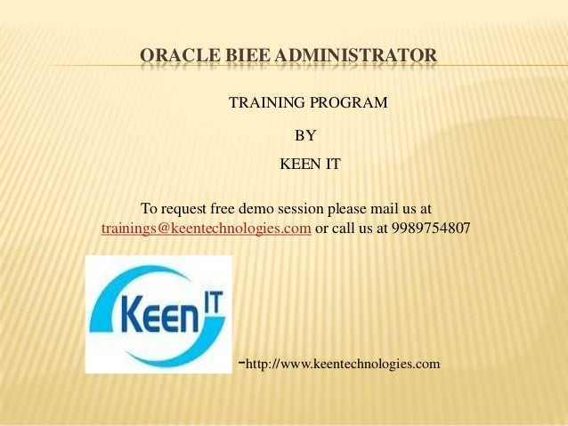 ORACLE BIEE ADMINISTRATOR TRAINING PROGRAM BY KEEN IT To request free demo session please mail us at trainings@keentechnol...